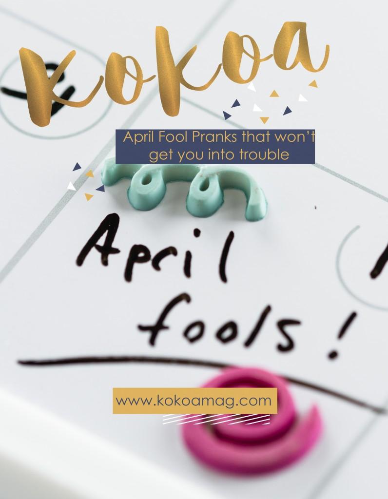 April Fools Pranks That Won\'t Get You Into Trouble | KoKoa Magazine